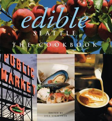 Edible Seattle: The Cookbook, Lightner, Jill (ed.)