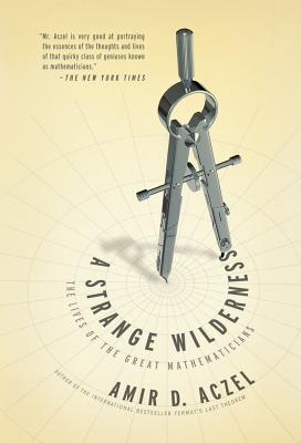 Image for STRANGE WILDERNESS THE LIVES OF THE GREAT MATHEMATICIANS