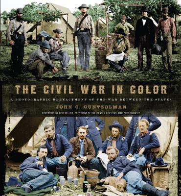 Image for CIVIL WAR IN COLOR, THE A PHOTOGRAPHIC REENACTMENT OF THE WAR BETWEEN THE STATES