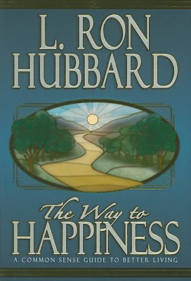 The Way to Happiness: A Common Sense Guide to Better Living, Hubbard, L Ron