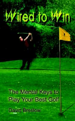 Wired to Win: The Mental Keys to Play Your Best Golf, Breslow, Dave