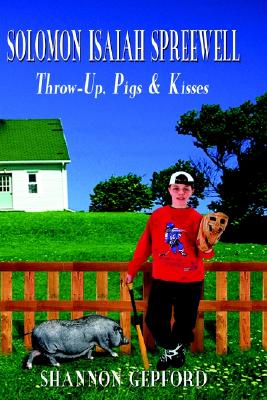 Image for SOLOMON ISAIAH SPREEWELL: THROW-UP, PIGS & KISSES