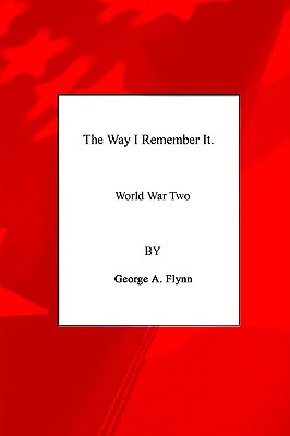 The Way I Remember It: World War Two, Flynn, George
