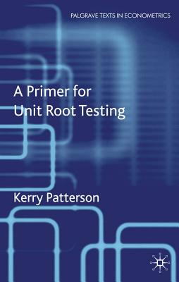 A Primer for Unit Root Testing (Palgrave Texts in Econometrics), Patterson, K.