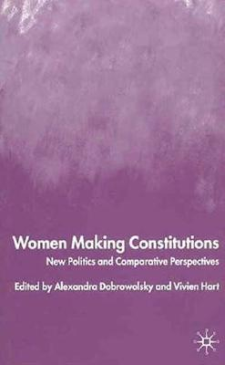 Image for Women Making Constitutions: New Politics and Comparative Perspectives
