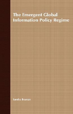 Image for The Emergent Global Information Policy Regime (International Political Economy Series)