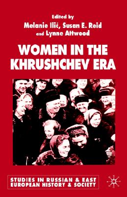 Image for Women in the Khrushchev Era (Studies in Russian and East European History and Society)