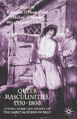 Image for Queer Masculinities, 1550-1800: Siting Same-Sex Desire in the Early Modern World