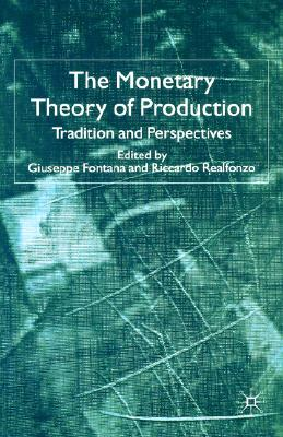 Image for The Monetary Theory of Production: Tradition and Perspectives
