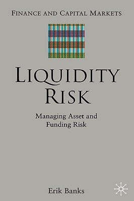 Image for Liquidity Risk: Managing Asset and Funding Risks (Finance and Capital Markets Series)