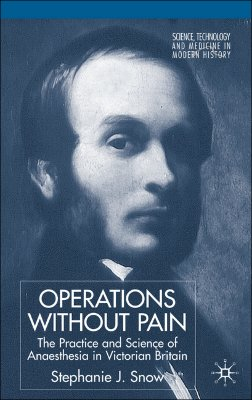 Image for Operations Without Pain: The Practice and Science of Anaesthesia in Victorian Britain (Science, Technology and Medicine in Modern History)