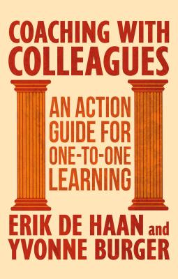Coaching with Colleagues: An Action Guide to One-to-One Learning, Haan, Erik de; Burger, Yvonne