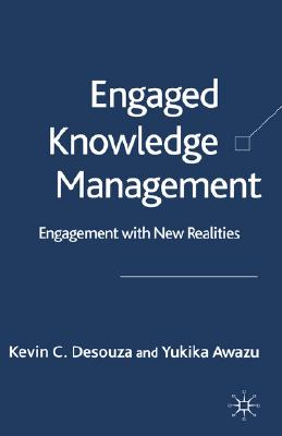 Engaged Knowledge Management: Engagement with New Realities, Desouza, K.; Awazu, Y.