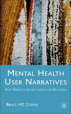 Narratives of Mental Health: New Perspectives on Illness and Recovery, Cohen, Bruce