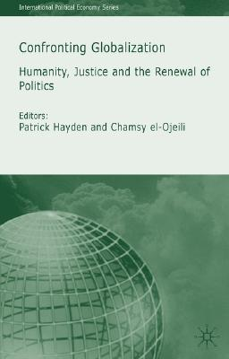 Confronting Globalization: Humanity, Justice and the Renewal of Politics (International Political Economy Series)
