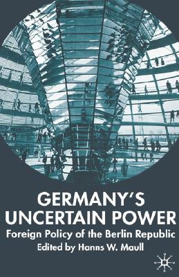 Image for Germany's Uncertain Power: Foreign Policy of the Berlin Republic (New Perspectives in German Political Studies)