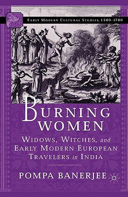 Burning Women: Widows, Witches, and Early Modern European Travelers in India, Banerjee, P.