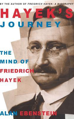 Hayek's Journey: The Mind of Friedrich Hayek, Ebenstein, Dr. Alan; Ebenstein, Alan