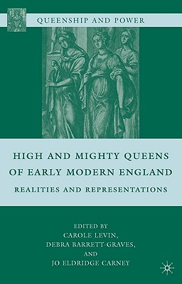 Image for High and Mighty Queens of Early Modern England: Realities and Representations