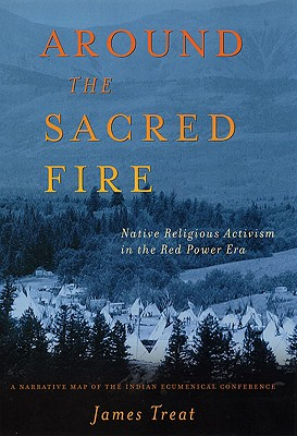 Image for Around the Sacred Fire: Native Religious Activism in the Red Power Era