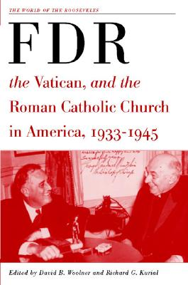 Image for FDR, the Vatican, and the Roman Catholic Church in America, 1933-1945 (The World of the Roosevelts)