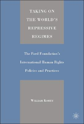 Image for Taking on the World's Repressive Regimes: The Ford Foundation's International Human Rights Policies and Practices