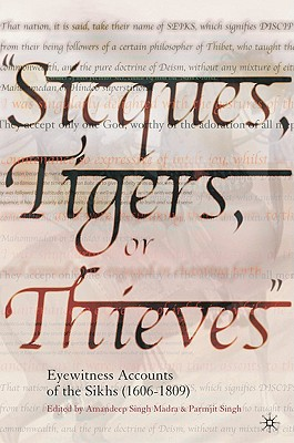 Image for Sicques, Tigers or Thieves: Eyewitness Accounts of the Sikhs (1606-1810)