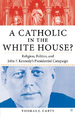 Image for A Catholic in the White House?: Religion, Politics, and John F. Kennedy's Presidential Campaign