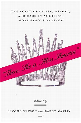 Image for �There She Is, Miss America�: The Politics of Sex, Beauty, and Race in America�s Most Famous Pageant
