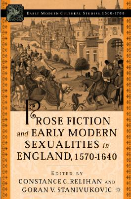 Prose Fiction and Early Modern Sexualities in England, 1570-1640 (Early Modern Cultural Studies Series)