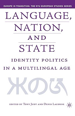 Image for Language, Nation and State: Identity Politics in a Multilingual Age (Europe in Transition: The NYU European Studies Series)