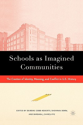 Image for Schools as Imagined Communities: The Creation of Identity, Meaning, and Conflict in U.S. History