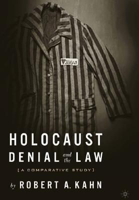 Holocaust Denial and the Law: A Comparative Study, Kahn, R.