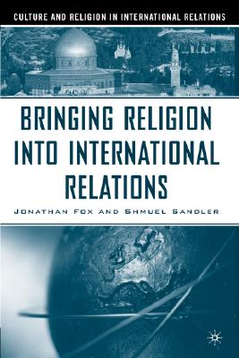 Bringing Religion Into International Relations (Culture and Religion in International Relations)