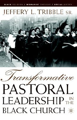 Image for Transformative Pastoral Leadership in the Black Church (Black Religion/Womanist Thought/Social Justice)