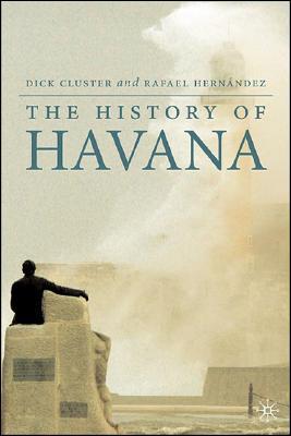 The History of Havana (Palgrave Essential Histories Series), Cluster, Dick; Hern�ndez, Rafael