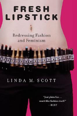 Fresh Lipstick, Linda M Scott