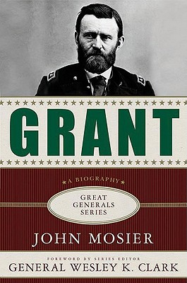 Grant: A Biography (Great Generals), Mosier, John