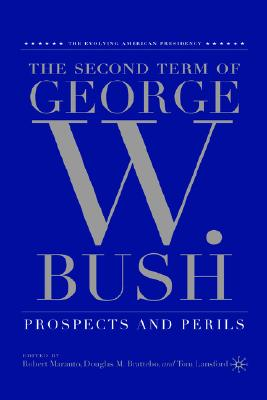 Image for The Second Term of George W. Bush: Prospects and Perils (The Evolving American Presidency)