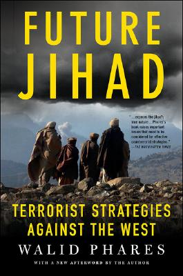 Future Jihad: Terrorist Strategies against the West, Phares, Walid