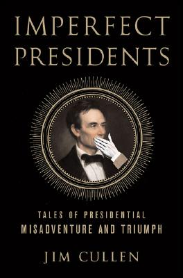 Image for Imperfect Presidents: Tales of Presidential Misadventure and Triumph