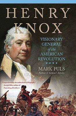 Henry Knox: Visionary General of the American Revolution, Puls, Mark