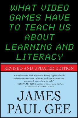 What Video Games Have to Teach Us About Learning and Literacy. Second Edition: Revised and Updated Edition, Gee, James Paul