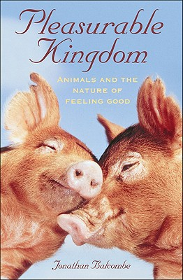 Image for Pleasurable Kingdom: Animals and the Nature of Feeling Good