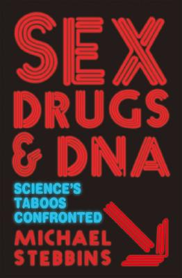 Sex, Drugs and DNA: Science's Taboos Confronted (MacSci), Stebbins, Michael