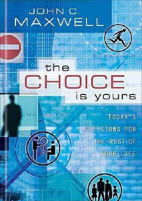 Image for The Choice Is Yours: Todays Decisions for the Rest of Your Life