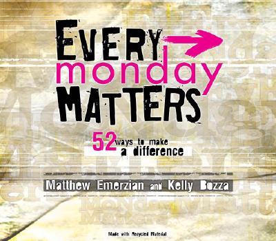 Every Monday Matters: 52 Ways to Make a Difference, Matthew Emerzian, Kelly Bozza