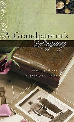 Image for A Grandparents Legacy: Your Life Story in Your Own Words
