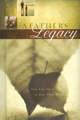 Image for A Fathers Legacy: Your Life Story in Your Own Words