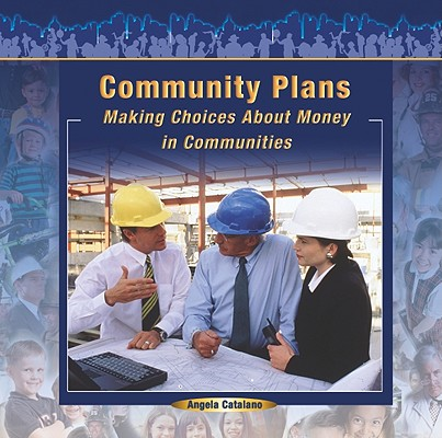 Image for Community Plans: Making Choices About Money in Communities (Communities at Work)